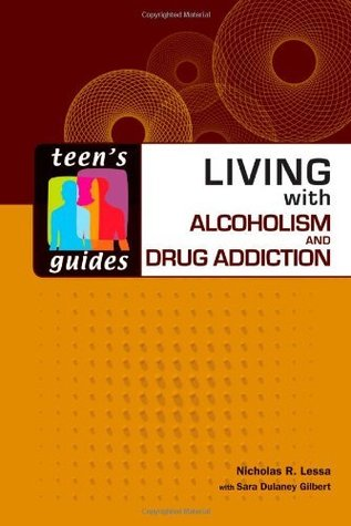 Living with Alcoholism and Addiction (Teen's Guides)