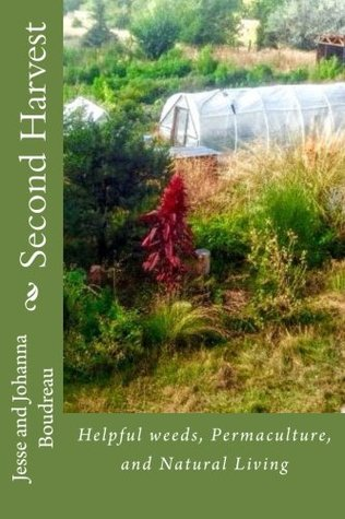 Second Harvest: Helpful weeds, Permaculture , and Natural Living