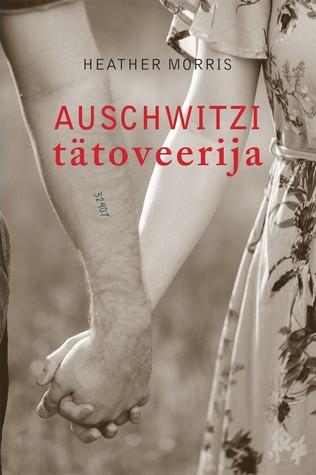 Auschwitzi tätoveerija by Heather   Morris