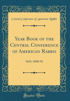 Year Book of the Central Conference of American Rabbis: 5651-1890-91 (Classic Reprint)