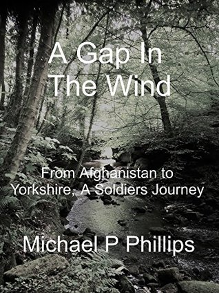 A Gap In The Wind: From Afghanistan To Yorkshire, A Soldiers Journey