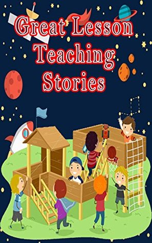 Great Lesson Teaching Stories: Wonderful Stories for Kids ages 3-10 (Animal Characters, Lessons & Morals, Books for Early & Beginner Readers)