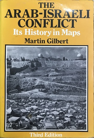 The Arab-Israeli Conflict Its History in Maps by Martin  Gilbert