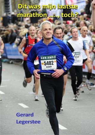 Dit was mijn laatste marathon ....., toch? by Gerard Legerstee