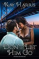 Don't Let Him Go (I Want Morrison, #1)