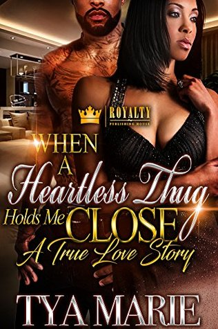 When A Heartless Thug Holds Me Close  by Tya Marie
