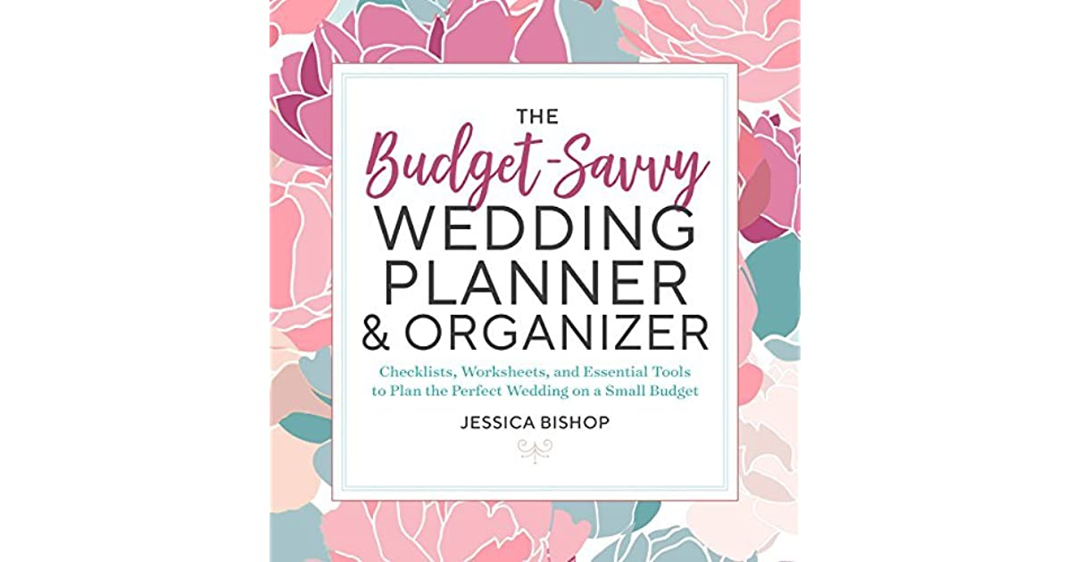 the budget savvy wedding planner organizer checklists worksheets and essential tools to plan the perfect wedding on a small budget