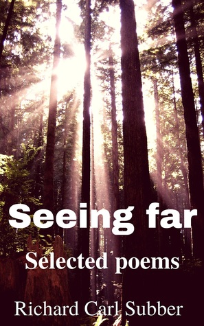 Seeing Far Selected Poems By Richard Carl Subber