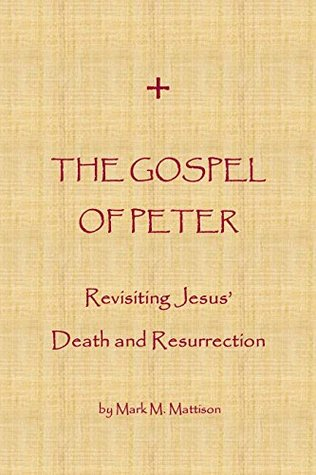 The Gospel of Peter: Revisiting Jesus' Death and Resurrection