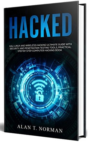 HACKED: Kali Linux and Wireless Hacking Ultimate Guide With Security and Penetration Testing Tools, Practical Step by Step Computer Hacking Book