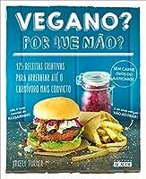 Vegano por que não?: 125 receitas criativas para arrebatar até o carnívoro mais convicto