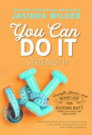 You Can Do It: Strength: Fitness and weight loss for kicking butt when life is busy and time is short