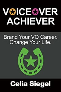 Voiceover Achiever: Brand Your Vo Career. Change Your Life.