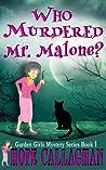 Who Murdered Mr. Malone? (Garden Girls Mysteries #1)