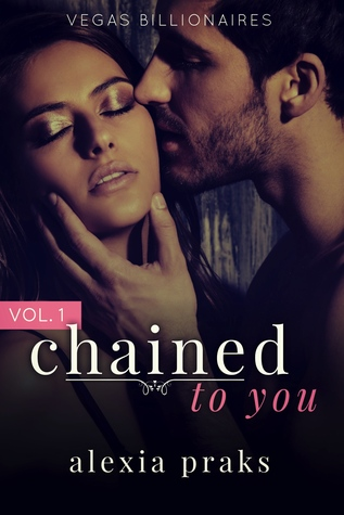 Chained to You, Vol  1 (Vegas Billionaires, #1) by Alexia Praks