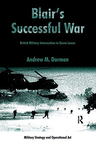 Blairs Successful War: British Military Intervention in Sierra Leone Andrew M. Dorman