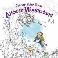 Colour Your Own Alice in Wonderland  by  Laura Tolton