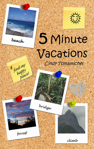5 Minute Vacations by Cindy Tomamichel
