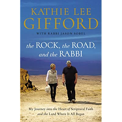 The Rock the Road My Journey into the Heart of Scriptural Faith and the Land Where It All Began and the Rabbi