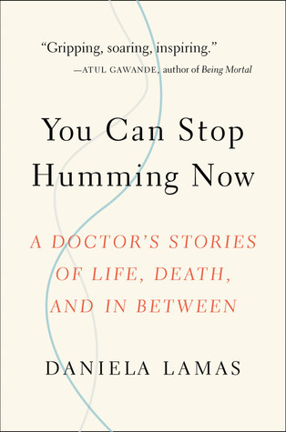 You Can Stop Humming Now: A Doctor's Stories of Life, Death