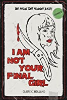 I Am Not Your Final Girl