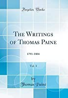The Writings of Thomas Paine, Vol. 3: 1791-1804 (Classic Reprint)
