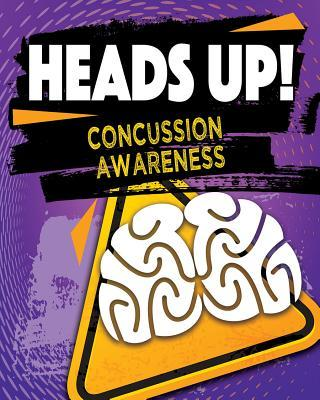Heads Up! Concussion Awareness (2018, Crabtree Publishing Company)