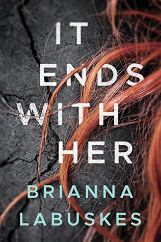 It Ends with Her by Brianna Labuskes