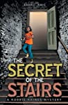 The Secret of the Stairs by Kara L. Amis