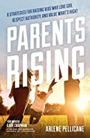 Parents Rising: 8 Strategies for Raising Kids Who Love God, Respect Authority, and Value What's Right: 8 Strategies for Raising Kids Who Love God, Respect Authority, and Value What's Right
