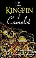 The Kingpin of Camelot (A Kinda Fairytale)