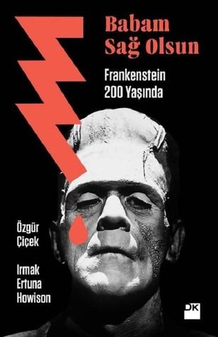 Babam Sağ Olsun: Frankenstein 200 Yaşında