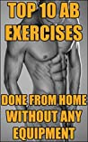 Top 10 Ab Exercises Done From Home Without Any Equipment - That Will Teach You How To Get SIX PACK ABS