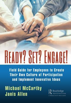 Ready-Set-Engage-A-Field-Guide-for-Employees-to-Create-Their-Own-Culture-of-Participation-and-Implement-Innovative-Ideas
