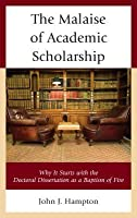 Malaise of Academic Scholarship: Why It Starts with the Doctoral Dissertation as a Baptism of Fire