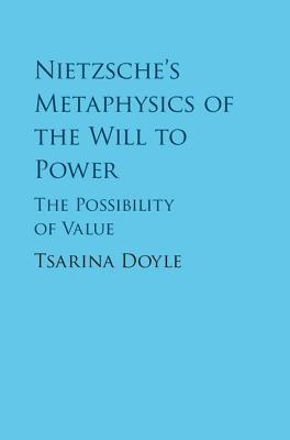 Nietzsche's Metaphysics of the Will to Power The Possibility of Value