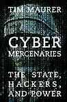 Cyber Mercenaries by Tim   Maurer