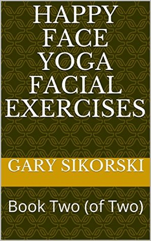 Happy Face Yoga Facial Exercises Book Two By Gary Sikorski