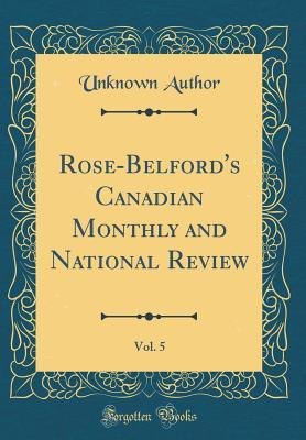Rose-Belford's Canadian Monthly and National Review, Vol. 5 (Classic Reprint)
