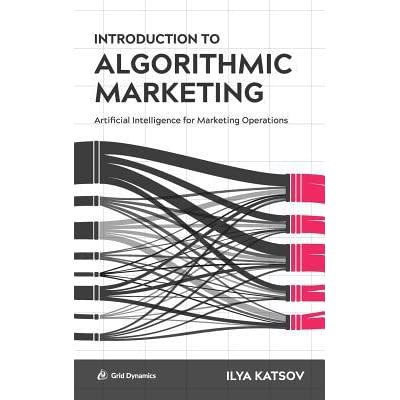 Artificial Intelligence for Marketing Operations Introduction to Algorithmic Marketing