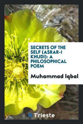 The Secrets of the Self (Asrar-i Khudi) — A Philosophical Poem