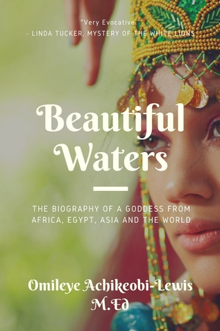 Beautiful Waters: Messages: The Biography of a Goddess from Africa, Egypt, Asia and the World