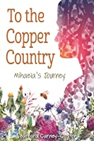 To the Copper Country--Mihaela's Journey