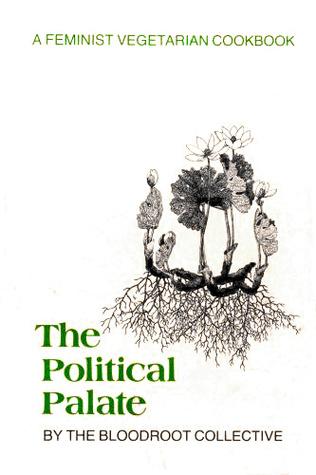 The Political Palate: A Feminist Vegetarian Cookbook