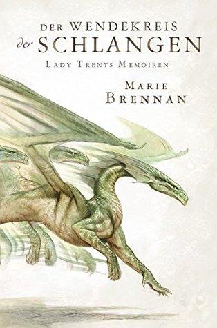 Der Wendekreis der Schlangen (Lady Trents Memoiren #2)
