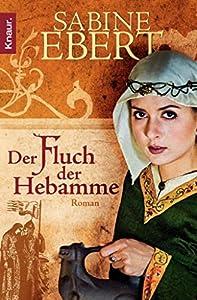 Der Fluch der Hebamme: Roman (Die Hebammen-Saga 4)