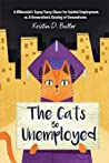 The Cats Be Unemployed by Kristin D. Butler