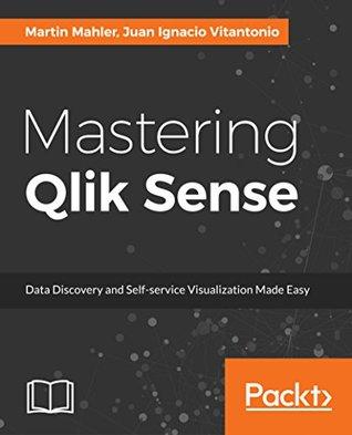 Mastering Qlik Sense: Expert techniques on self-service data