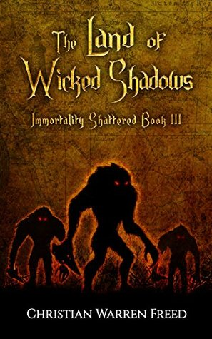 The Land of Wicked Shadows (Immortality Shattered #3)