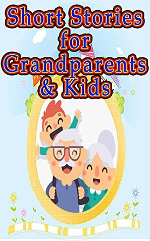 Short Stories for Grandparents & Kids: Plus 17 Other Easy to Read Stories!